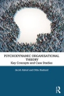 Psychodynamic Organisational Theory - Key concepts and Casestudies